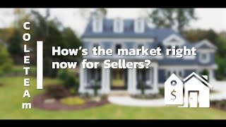 How's the Market Right Now for Sellers?