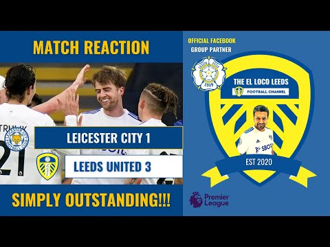 Leicester City 1-3 Leeds United | Match Reaction | Simply Outstanding!!!
