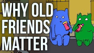 Why Old Friends Matter