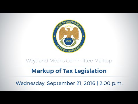 Ways and Means Full Committee Markup of Tax Legislation
