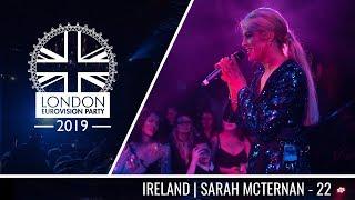 Sarah McTernan - 22 (Ireland) | LIVE | OFFICIAL | 2019 London Eurovision Party