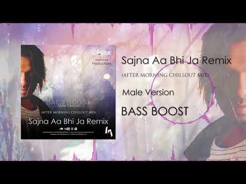 Sajna Aa Bhi Ja Remix   Male Version   Chill Out Mix   Bass Boost