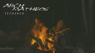 """Arch / Matheos """"Tethered"""" (OFFICIAL VIDEO)"""