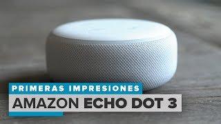 Amazon Echo Dot 3: primeras impresiones