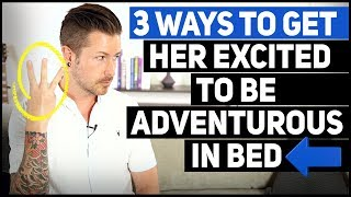 3 Ways To Get Her Excited To Be Adventurous In Bed