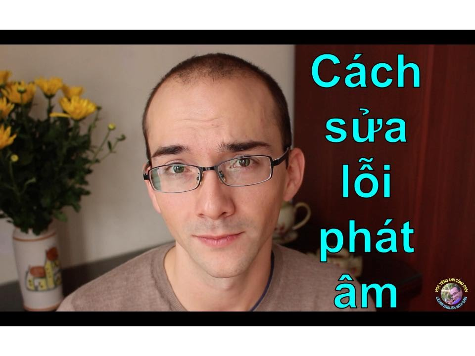 Cách sửa lỗi phát âm