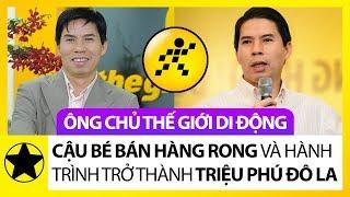 Ông Chủ Thế Giới Di động – Cậu Bé Bán Hàng Rong Và Hành Trình Trở Thành Triệu Phú Đô La