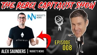 Nuggets News (Alex Saunders Crypto Expert): The Rebel Capitalist Show Ep. 008
