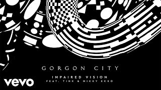 Gorgon City - Impaired Vision ft. Tink, Mikky Ekko