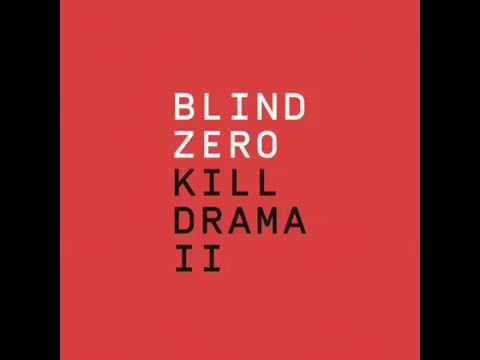 Blind Zero - Kill Drama II (ALBUM STREAM)
