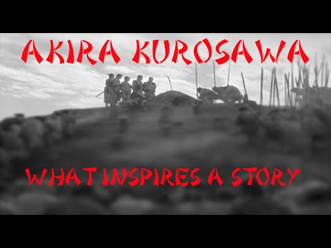 Akira Kurosawa-What Inspires A Story | Film Dissection [#33]