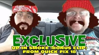 EXCLUSIVE: UP IN SMOKE (BONUS CLIP) FROM QUICK FIX 18