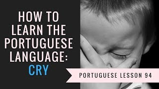 how to learn portuguese (to cry)