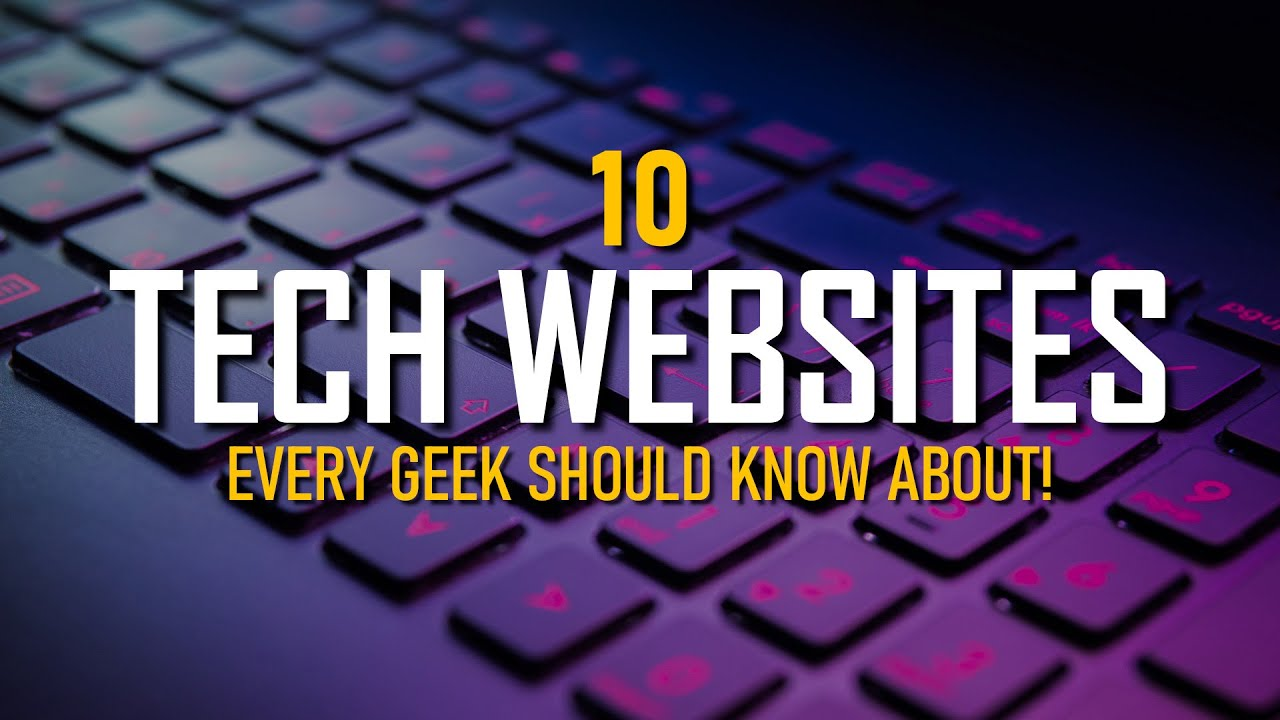 10 Tech Websites Every Geek Should Know About! 2019