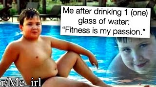 r/Me_irl | memes that will hydrate you