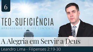 6. A Alegria em Servir a Deus (Filipenses 2:19-30) - Pr. Leandro Lima