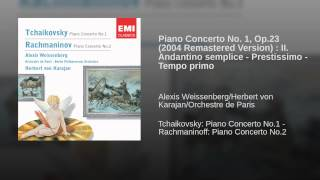 Piano Concerto No. 1, Op.23 (2004 Remastered Version) : II. Andantino semplice - Prestissimo -...