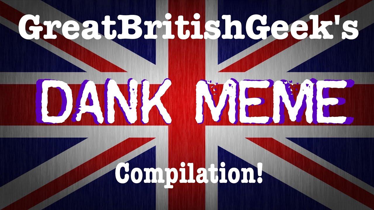Greatbritishgeeks dank meme compilation