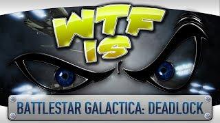 WTF is... - Battlestar Galactica: Deadlock ?