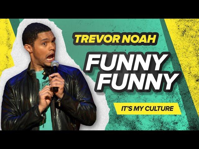 """""""Funny, Funny"""" - Trevor Noah - (It's My Culture)"""