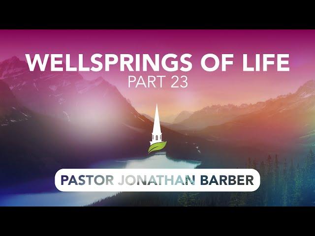 Wellsprings of Life, Part 23