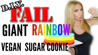 DIY GIANT RAINBOW VEGAN SUGAR COOKIE FAIL