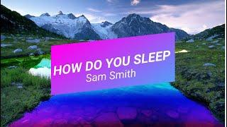 HOW DO YOU SLEEP - Sam Smith [LYRIC]