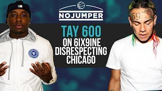 Tay600 on 6ix9ine Disrespecting Chicago then Turning into a Snitch