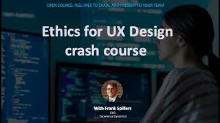 Ethics in UX Crash Course- Share \u0026 Present to your Team