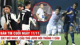 BẢN TIN CUỐI NGÀY 11/11   CR7 mờ nhạt, cầu thủ Juve nói thẳng 1 câu–HLV Nhật cúi đầu nể phục U19 VN