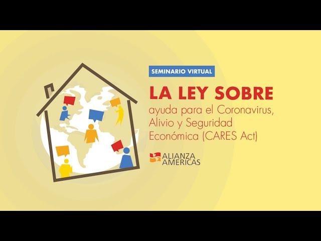 La Ley sobre Ayuda para el Coronavirus, Alivio y Seguridad Económica (CARES Act)