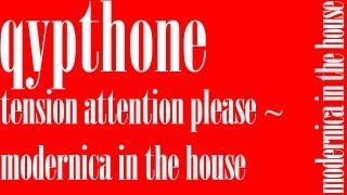 Qypthone - Tension Attention, Please ~ Modernica In The House