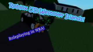 (warning: swearing) Roblox UD Westover Islands! | Roleplaying in WRA