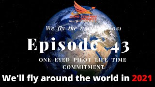 Episode 43- Nothing changed!! We will fly around the world in 2021!!