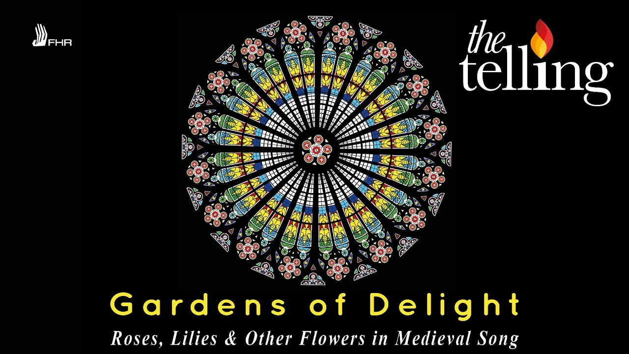 GARDENS Of DELIGHT: Roses, Lilies U0026 Other Flowers In Medieval Song | The  Telling [FHR68]