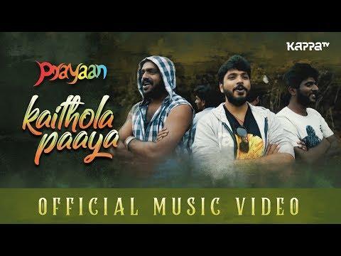 Kaithola Paaya - Prayaan - Official HD Music Video - Kappa TV