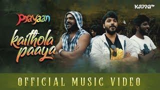 Kaithola Paaya Virichu Official Music Video - Prayaan - Kappa TV