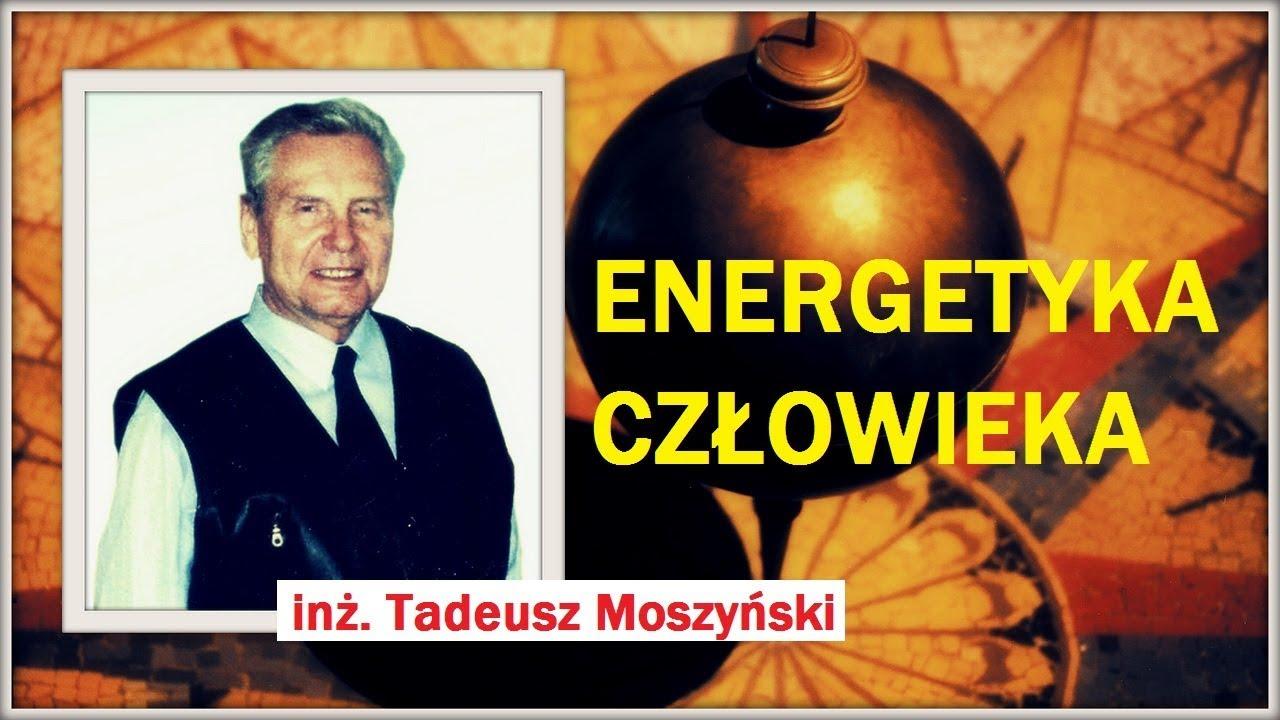 ENERGETYKA CZŁOWIEKA – Tadeusz Moszyński – 03.01.2018 r.