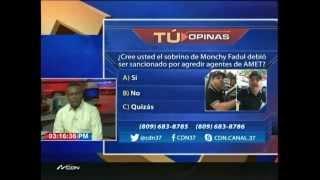 Tú Opinas: ¿Cree Ud. El sobrino de Monchy Fadul debió ser sancionado por agredir agentes de AMET? 2