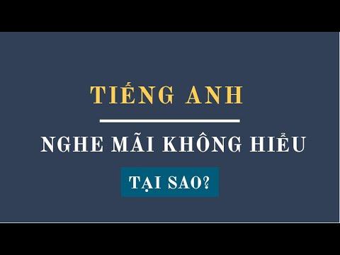 Tại Sao Chúng Ta Không Nghe Được ? Luyện nghe tiếng anh| Thầy Adam Nguyễn