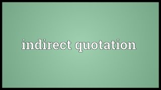 Indirect quotation Meaning
