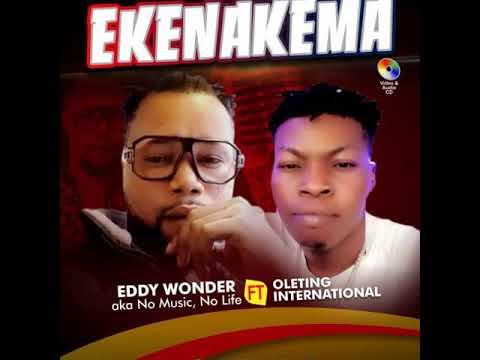 EKENAKEMA By Eddy Wonder A.k.a No Music No Life  Ft Oletin International  Latest Benin Music 2019