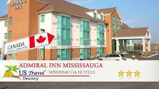 Admiral Inn Mississauga 3 Stars hotel in Mississauga, Canada Within US Travel Directory One of our bestsellers in Mississauga! A 15-minute drive from Toronto ...