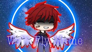 We'll Fly Meme(Gacha Life) [OC]