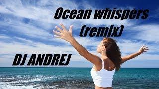 DJ Andrej - Ocean whispers (remix)