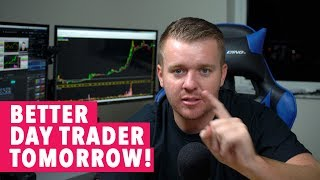 How To Become A BETTER DAY TRADER TOMORROW!