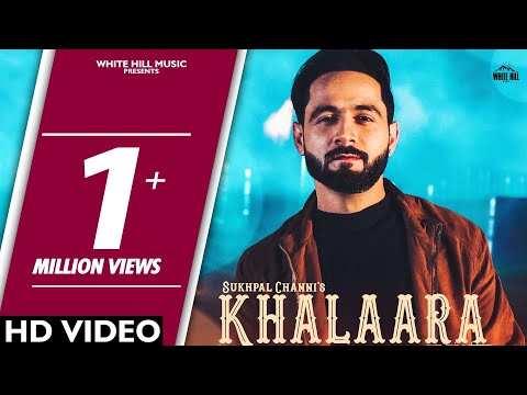Khalaara (Full Song) Sukhpal Channi | White Hill Music | New Punjabi Songs 2018