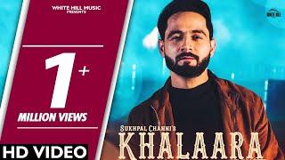 Khalaara (Full Song) Sukhpal Channi | White Hill Music | New Punjabi Songs 2018