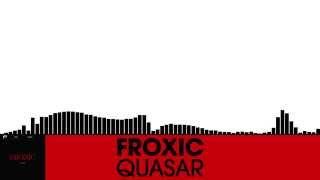 Froxic - Quasar [Electro House | Plasmapool]