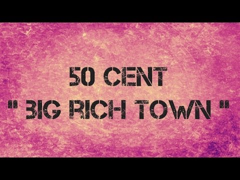 50 Cent - BIG RICH TOWN - Lyrics